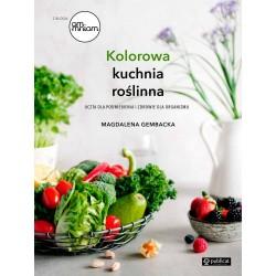 Kolorowa kuchnia roślinna. Magdalena Gembacka