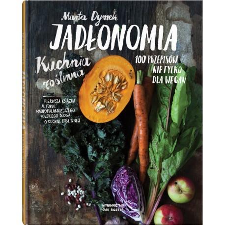 Jadłonomia - Kuchnia roślinna - 100 przepisów nie tylko dla wegan