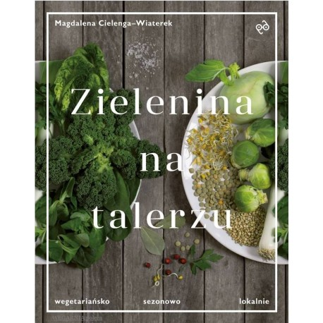 Zielenina na talerzu - Magdalena Cielenga-Wiaterek
