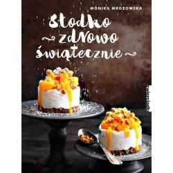 Słodko, zdrowo, świątecznie - Monika Mrozowska