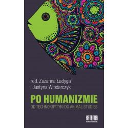 Po humanizmie. Od technokrytyki do animal studies