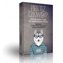 Pies też człowiek? Relacje psów i ludzi we współczesnej Polsce
