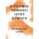 O podmiotowości istot żywych - Romualda Lelek