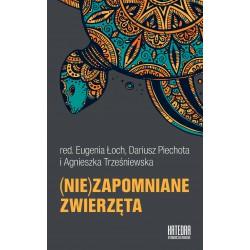 (nie)zapomniane zwierzęta - red. E. Łoch, A. Trześniewska, D. Piechota