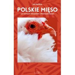 Jaś Kapela: Polskie mięso czyli jak zostałem weganinem i przestałem się bać