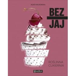 Bez jaj. Roślinna cukiernia - Agata Wilkowska